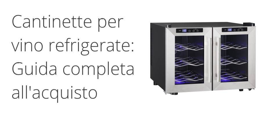Cantinette per vino refrigerate: Guida Definitiva all'Acquisto